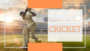 how to get into cricket