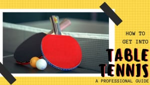 how to get into table tennis